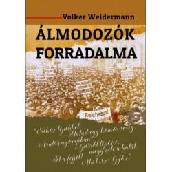 Volker Weidermann: Álmodozók forradalma - Amikor költők vették kézbe a hatalmat