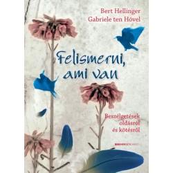 Bert Hellinger - Gabriele Ten Hövel: Felismerni, ami van - Beszélgetések oldásról és kötésről