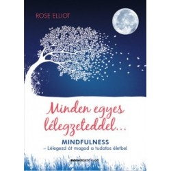 Rose Elliot: Minden egyes lélegzeteddel... - Mindfulness - Lélegezd át magad a tudatos életbe!