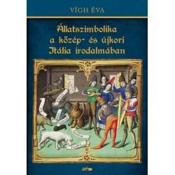 Vígh Éva: Állatszimbolika a közép- és újkori Itália irodalmában