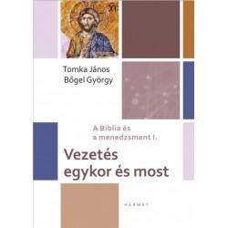 Bőgel György - Tomka János: Vezetés egykor és most - A Biblia és a menedzsment I.