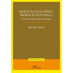 Bernáth László: Morális felelősség, érdem és kontroll - A morális felelősség metafizikája