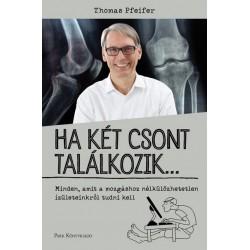 Thomas Pfeifer: Ha két csont találkozik... - Minden, amit a mozgáshoz nélkülözhetetlen tudni kell