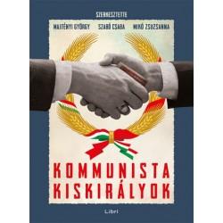 Majtényi György - Mikó Zsuzsanna - Szabó Csaba: Kommunista kiskirályok
