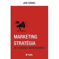 Jani Dániel: Marketing stratégia - Út a sikeres hirdetésekhez