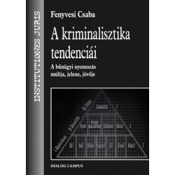 Fenyvesi Csaba: A kriminalisztika tendenciái - A bűnügyi nyomozás múltja, jelene, jövője
