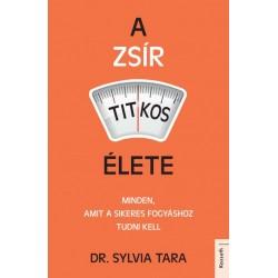Dr. Sylvia Tara: A testzsír titkos élete - Hogyan számoljunk le egyszer és mindenkorra a zsírpárnáinkkal