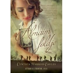 Cynthia Harrold-Eagles: Álmaim földje - Otthon és a fronton, 1916