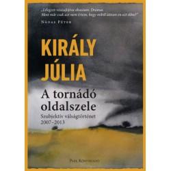 Király Júlia: A tornádó oldalszele - Szubjektív válságtörténet 2007-2013