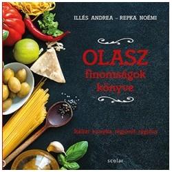 Illés Andrea - Repka Noémi: Olasz finomságok könyve - Itáliai konyha régióról régióra