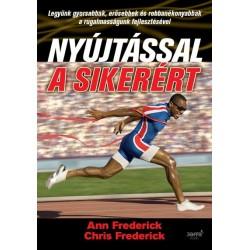 Ann Frederick: Nyújtással a sikerért - Legyünk gyorsabbak, erősebbek és robbanékonyabbak a rugalmasságunk fejlesztésével