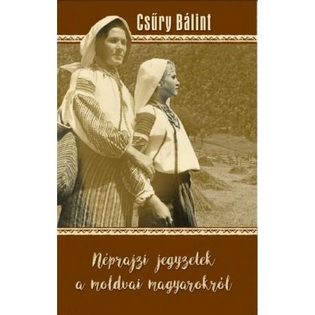 Csűry Bálint: Néprajzi jegyzetek a moldvai magyarokról