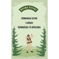 Kozma Ferenc: Mythologiai elemek a székely népköltészet- és népéletben
