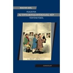 Magyar Adél: Fejezetek az értelmifogyatékosság-kép történetéből