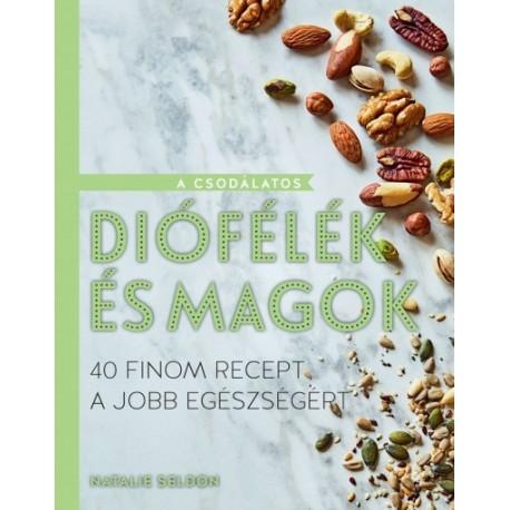 Natalie Seldon: A csodálatos diófélék és magok - 40 finom recept a jobb egészségért
