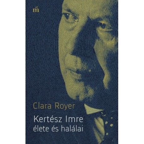Clara Royer: Kertész Imre élete és halálai