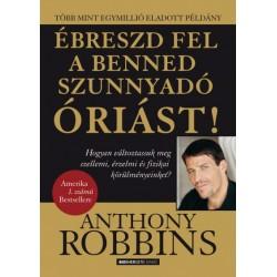 Anthony Robbins: Ébreszd fel a benned szunnyadó óriást! - Hogyan változtassuk meg szellemi, érzelmi és fizikai körülményeinket?