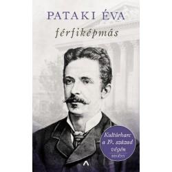 Pataki Éva: Férfiképmás - Kultúrharc a 19. század végén