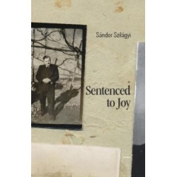 Szilágyi Sándor: Sentenced to Joy
