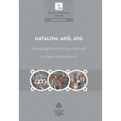 Kádas István - Weisz Boglárka: Hatalom, adó, jog - Gazdaságtörténeti tanulmányok a magyar középkorból
