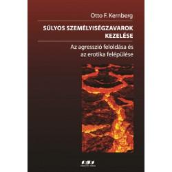 Otto F. Kernberg: Súlyos személyiségzavarok kezelése - Az agresszió feloldása és az erotika felépülése