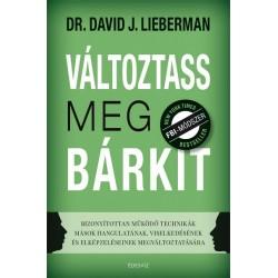 Dr. David J. Lieberman: Változtass meg bárkit - Bizonyítottan működő technikák mások hangulatának, viselkedésének és elképzel...