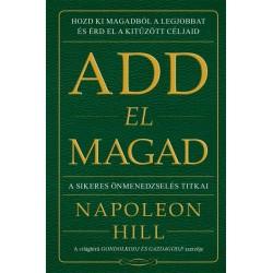 Napoleon Hill: Add el magad - A sikeres önmenedzselés titkai
