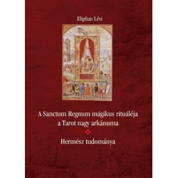 Eliphas Lévi: A Sanctum Regnum mágikus rituáléja a Tarot nagy arkánuma - Hermész tudománya