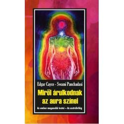 Edgar Cayce - Swami Panchadasi: Miről árulkodnak az aura színei - Az ember magasabb testei - Az asztrálvilág