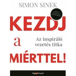 Simon Sinek: Kezdj a miérttel - Az inspiráló vezetés titka