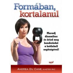 Andrea Du Cane: Formában kortalanul - Maradj dinamikus és őrizd meg kondíciódat a kettlebell segítségével!