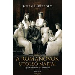 Helen Rappaport: A Romanovok utolsó napjai - A jekatyerinburgi tragédia