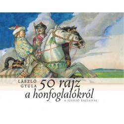 László Gyula: 50 rajz a honfoglalókról - A szerző rajzaival