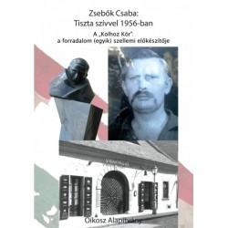 """Bence Lajos - Nagy Ervin - Zsebők Csaba: Tiszta szívvel 1956-ban - A """"Kolhoz kör"""" - a forradalom (egyik) szellemi e..."""