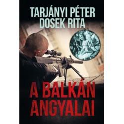 Dosek Rita - Tarjányi Péter: A balkán angyalai