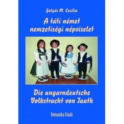 Gulyás M. Cecília: A táti német nemzetiségi népviselet / Die ungarndeutsche Volkstracht von Taath