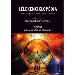 Attila Simon-Székely: Lélekenciklopédia. A lélek szerepe az emberiség szellemi fejlődésében - III. kötet. Lélek a mítoszok vi...