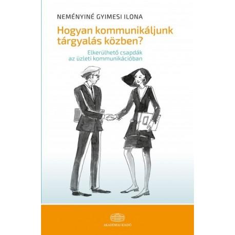 Neményiné Dr. Gyimesi Ilona: Hogyan kommunikáljuk tárgyalás közben?