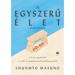 Shunmyo Masuno: Az egyszerű élet művészete - 100 zen gyakorlat a szebb és nyugalmasabb hétköznapokért