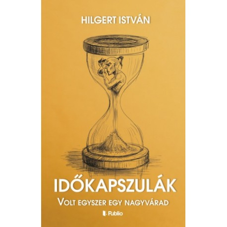 Hilgert István: Időkapszulák - Volt egyszer egy Nagyvárad