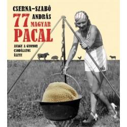 Cserna-Szabó András: 77 magyar pacal - Avagy a gyomor csodálatos élete