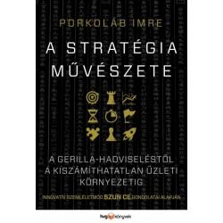 A stratégia művészete - A gerillahadviseléstől a kiszámíthatatlan üzleti környezeti