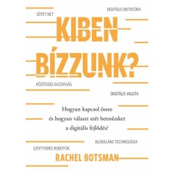 Rachel Botsman: Kiben bízzunk? - Hogyan kapcsol össze és hogyan választ szét bennünket a digitális fejlődés?