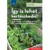 Otmar Diez: Így is lehet kertészkedni! - Azoknak, akiknek kevés az idejük és a helyük