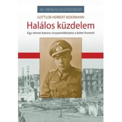 Gottlob Herbert Bidermann: Halálos küzdelem - Egy német katona visszaemlékezése a keleti frontról