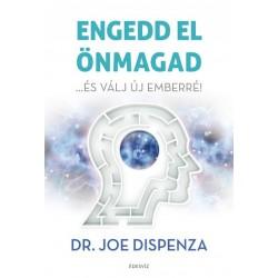Joe Dispenza: Engedd el önmagad - ...és válj új emberré!