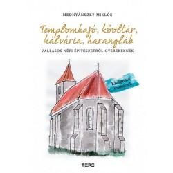 Mednyánszky Miklós: Templomhajó, kőoltár, kálvária, harangláb - Vallásos népi építészetről gyerekeknek
