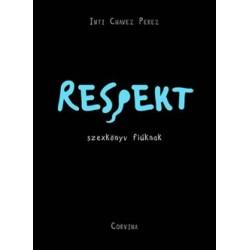 Inti Chavez Perez: Respekt - szexkönyv fiúknak