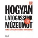 Johan Idema: Hogyan látogassunk múzeumot - Tippek egy igazán élvezetes látogatáshoz