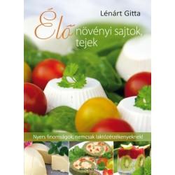 Lénárt Gitta: Élő növényi sajtok, tejek - Nyers finomságok, nemcsak laktózérzékenyeknek!